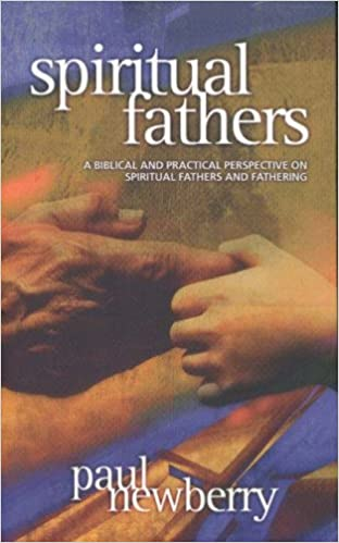 Book Spiritual Fathers: A Biblical and Practical Perspective on Spiritual Fathers and Fathering by Paul Newberry (2003-09-01)