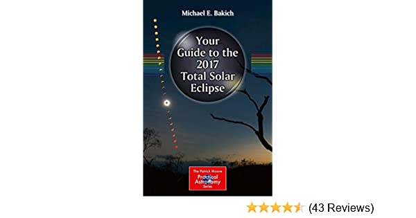 Your guide to the 2017 total solar eclipse the patrick moore your guide to the 2017 total solar eclipse the patrick moore practical astronomy series michael e bakich 9783319276304 amazon books fandeluxe Gallery