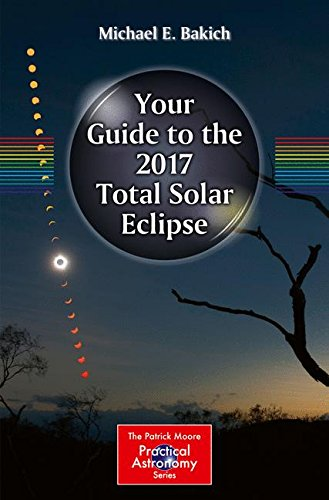 Your Guide To The 2017 Total Solar Eclipse  The Patrick Moore Practical Astronomy Series