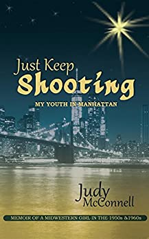 Just Keep Shooting: My Youth in Manhattan: Memoir of a Midwestern Girl in the 1950s and 1960s by [McConnell, Judy B.]