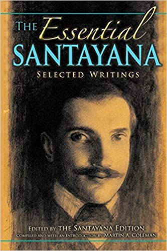 Santayana Must Have Been Talking About >> The Essential Santayana Selected Writings American Philosophy