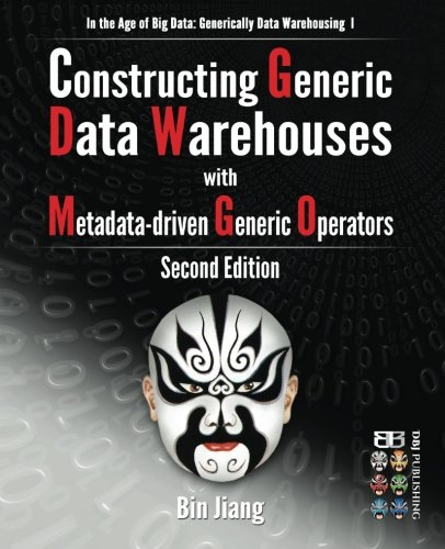 Constructing Generic Data Warehouses with Metadata-driven Generic Operators (In the Age of Big Data: Generically Data Warehousing) (Volume 1)