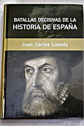 Batallas Decisivas De La Historia De España: Amazon.es: Losada ...