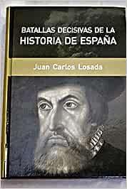 Batallas Decisivas De La Historia De España: Amazon.es: Losada Málvarez, Juan Carlos: Libros