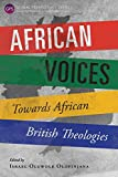 African Voices: Towards African British Theologies (Global Perspective)