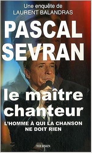 En ligne téléchargement gratuit Pascal Sevran : Le maître chanteur pdf epub