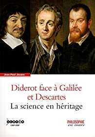 Diderot face à Galilée et Descartes : La science en héritage par Jean-Paul Jouary