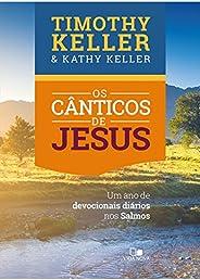 Os Cânticos de Jesus. Um Ano de Devocionais Diários nos Salmos