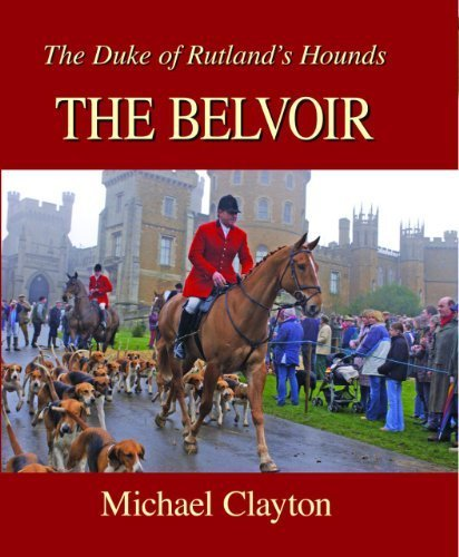 Hounds Belvoir (The Belvoir: The Duke of Rutland's Hounds by Michael Clayton (2011-09-01))