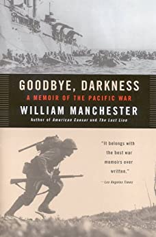 Goodbye, Darkness: A Memoir of the Pacific War by [Manchester, William]