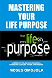 Mastering Your Life Purpose (Career Advice, Career Planning, Changing Careers, Vision and Mission)