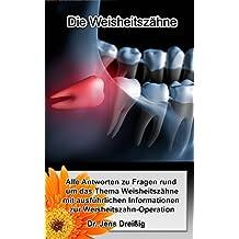 Die Weisheitszähne: Alle Antworten zu Fragen rund um das Thema Weisheitszähne mit ausführlichen Informationen zur Weisheitszahn-Operation (German Edition)