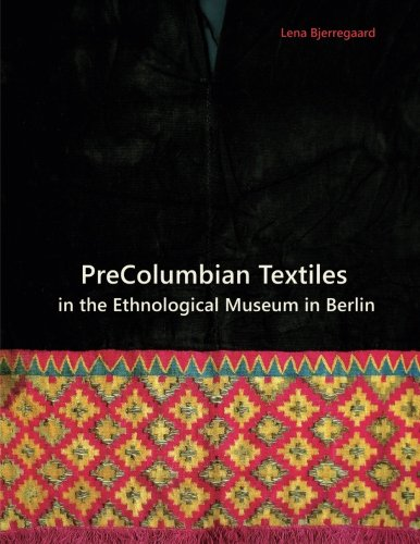 - PreColumbian Textiles in the Ethnological Museum in Berlin