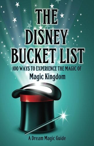 The Disney Bucket List: 100 ways to experience the magic of Magic - Disney Magic Kingdom Orlando