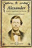 Alexander : Joseph and Emma Smith's Far West Son, , 1934901261
