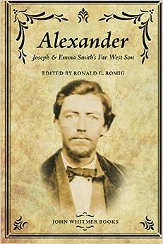 Alexander: Joseph & Emma Smith's Far West Son