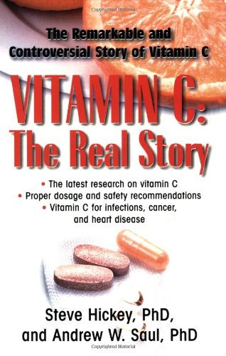 Vitamin C: The Real Story, the Remarkable and Controversial Healing Factor by Steve Hickey, Andrew W. Saul(November 15, 2008) Paperback