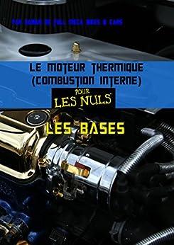 Le moteur thermique (Combustion interne)  pour les nuls-les bases (French Edition) by [bonneville, darius]