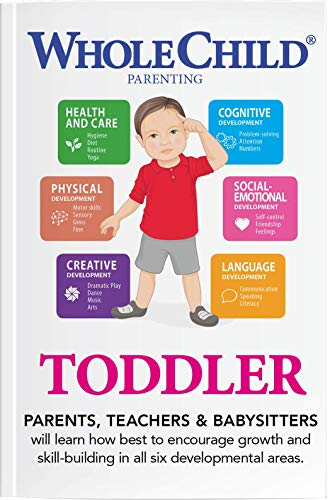 Whole Child Parenting: Toddler (12 to 24 Months) - Parents, Educators and Caregivers will Learn how Best to Encourage Growth and Skill-Building in all Six Developmental Areas