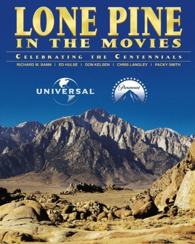 Lone Pine in the Movies: Celebrating the Centennials