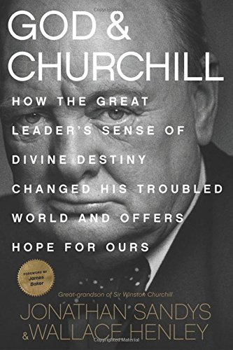 Download God & Churchill: How the Great Leader's Sense of Divine Destiny Changed His Troubled World and Offers Hope for Ours pdf