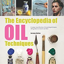 Encyclopedia of Oil Painting Techniques, The: A Unique Visual Directory Of Oil Painting Techniques, With Guidance On How To Use Them