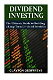 Dividend Investing: The Ultimate Guide to Building a Long-Term Dividend Portfolio (Financial Independence Books)