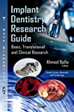 Implant Dentistry Research Guide: Basic, Translational and Clinical Research (Dental Science, Materials and Technology)