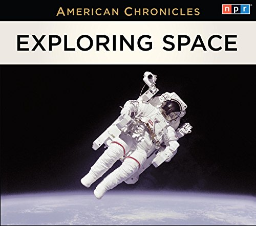 NPR American Chronicles: Exploring Space
