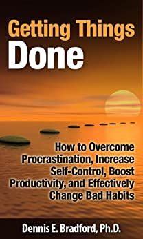 Getting Things Done:  How to Overcome Procrastination, Increase Self-Control, Boost Productivity, and Effectively Change Bad Habits (Personal Transformation series Book 4) by [Bradford, Dennis E.]