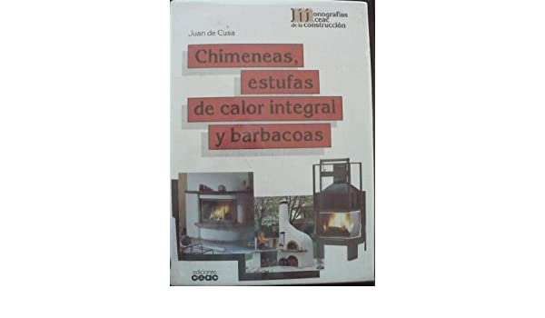 Chimeneas, Estufas de Calor Integral y Barbacoas (Spanish Edition): Juan de Cusa Ramos: 9788432929861: Amazon.com: Books
