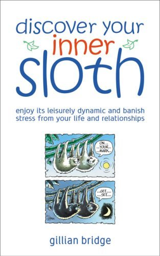 Discover Your Inner Sloth: Mix in Its Leisurely Dynamic to Banish Stress Before It Ruins Your Life and Relationships