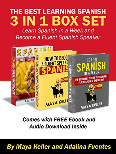 The Best Learning Spanish 3 in 1 Box Set Learn Spanish In a Week and Become a Fluent Spanish Speaker