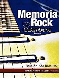 Memoria del Rock Colombiano: Edición 1.0 (Spanish Edition)