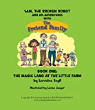 Sam, The Broken Robot and His Adventures with The Pretend Family; Book One Sam and The Magic Land at The Little Farm (Sam the broken robot 1)