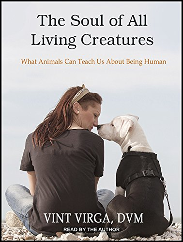 The Soul of All Living Creatures: What Animals Can Teach Us About Being Human by Tantor Audio