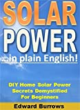 Solar Energy in Plain English!: DIY Home Solar Power Secrets Demystified For Beginners