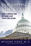 img - for Worshipping the State: How Liberalism Became Our State Religion book / textbook / text book