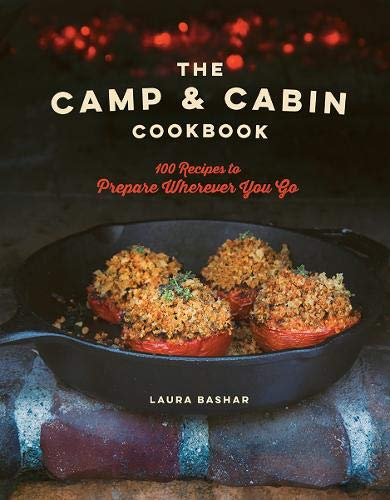 The Camp & Cabin Cookbook: 100 Recipes to Prepare Wherever You Go (Best Camp Stove Meals)