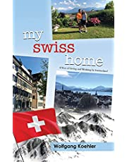 My Swiss Home: A Year of Living and Working In Switzerland