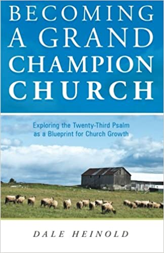Becoming a grand champion church exploring the twenty third psalm becoming a grand champion church exploring the twenty third psalm as a blueprint for church growth dale heinold 9781449741464 amazon books malvernweather Choice Image