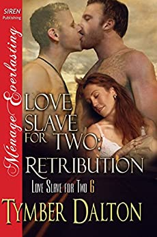 Love Slave for Two: Retribution [Love Slave for Two 6] (Siren Publishing Menage Everlasting) de [Dalton, Tymber]