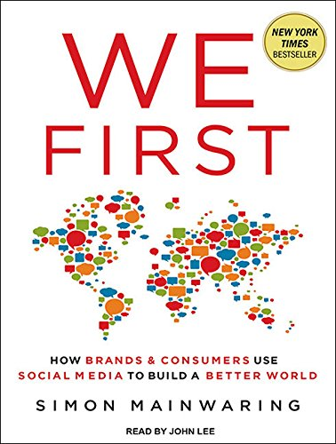 We First: How Brands and Consumers Use Social Media To Build a Better World by Brand: Tantor Media