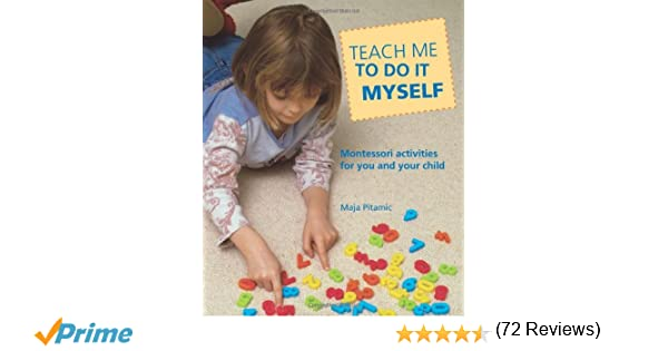 Teach Me to Do It Myself: Montessori Activities for You and Your ...
