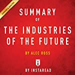Summary of: The Industries of the Future: by Alec Ross | Includes Analysis |  Instaread