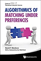 Algorithmics of Matching Under Preferences Front Cover