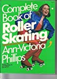 The Complete Book of Roller Skating, Ann-Victoria Phillips, 0894800671