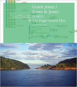 Grant Jones Jones Jones Ilaris The Puget Sound Plan Source Books In Landscape Architecture Amidon Jane 9781568986043 Amazon Com Books