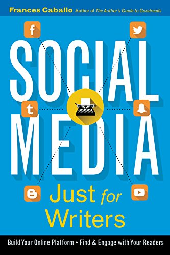 Social Media Just for Writers: How to Build Your Online Platform and Find and Engage with Your Readers by Frances Caballo ebook