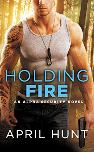 Holding Fire (Alpha Security) by [Hunt, April]